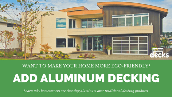 Eco-Friendly Decking Materials: Learn Why Homeowners Are Choosing Aluminum Deck Materials Over Traditional Decking Products.