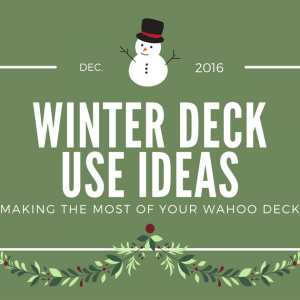 Making The Most Of Your Wahoo Deck: Winter Deck Ideas| Wahoo Decks Aluminum Decking & Deck Railing