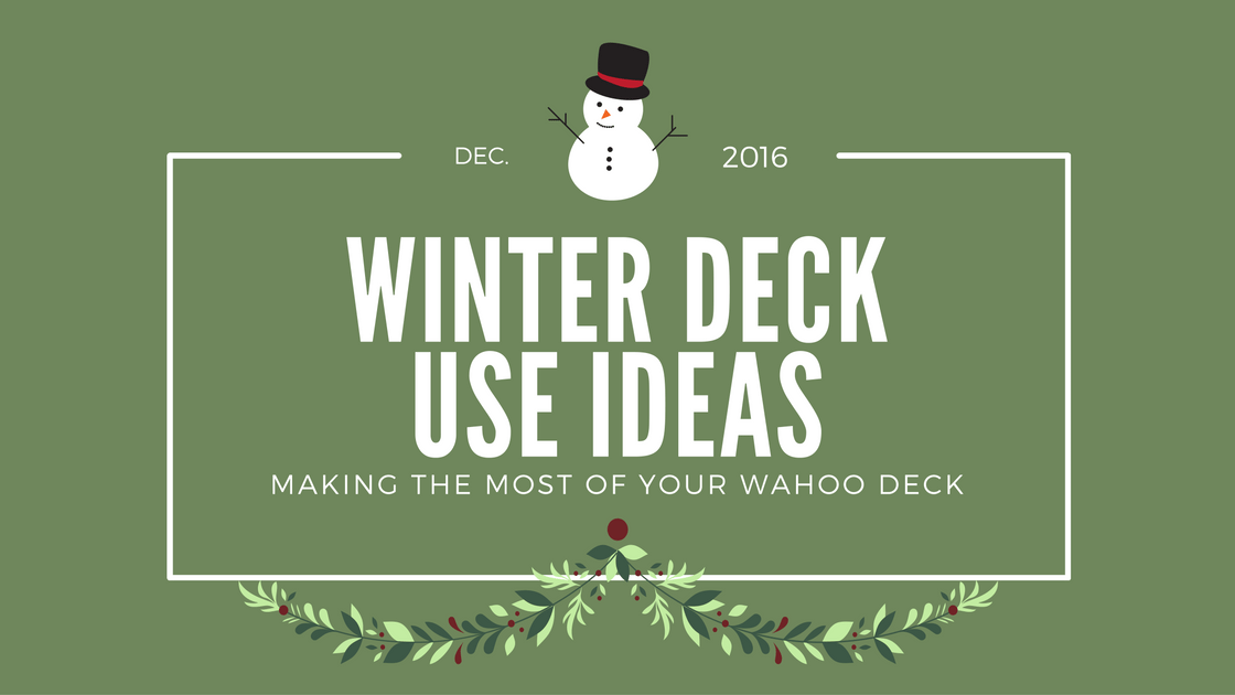 Making The Most Of Your Wahoo Deck: Winter Deck Ideas