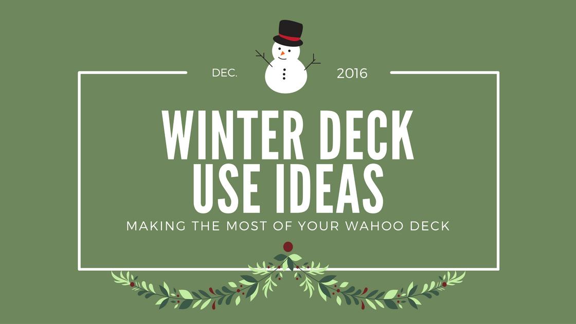 Making The Most Of Your Wahoo Deck: Winter Deck Ideas| Wahoo Decks Aluminum Decking & Deck Railing